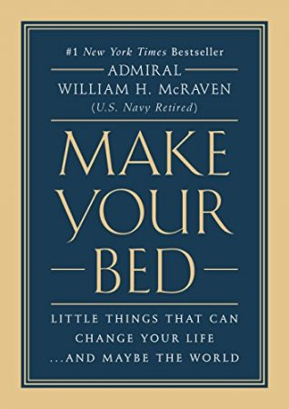 Make Your Bed William H Mcraven Book Of The Day Org